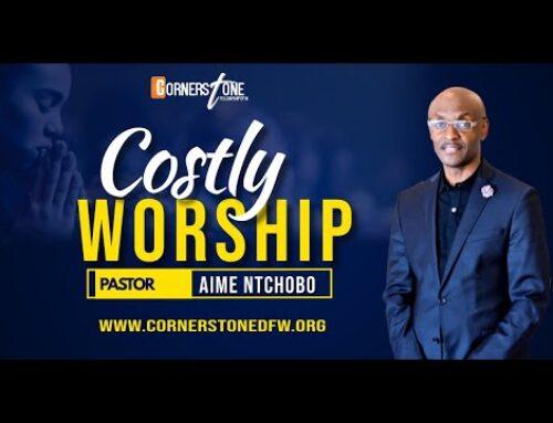 Costly Worship | Pastor Aime Ntchobo